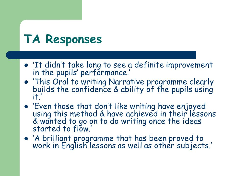 TA Responses 'It didn't take long to see a definite improvement in the pupils' performance.'