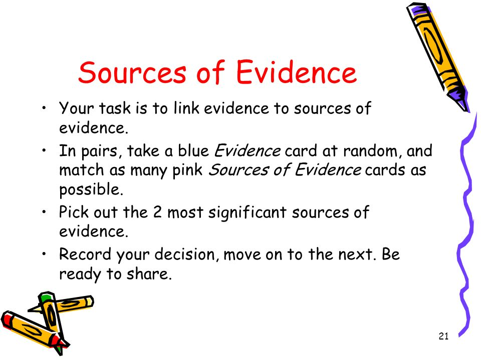 Sources of Evidence Your task is to link evidence to sources of evidence.