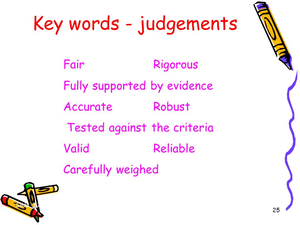 Key words - judgements Fair Rigorous Fully supported by evidence