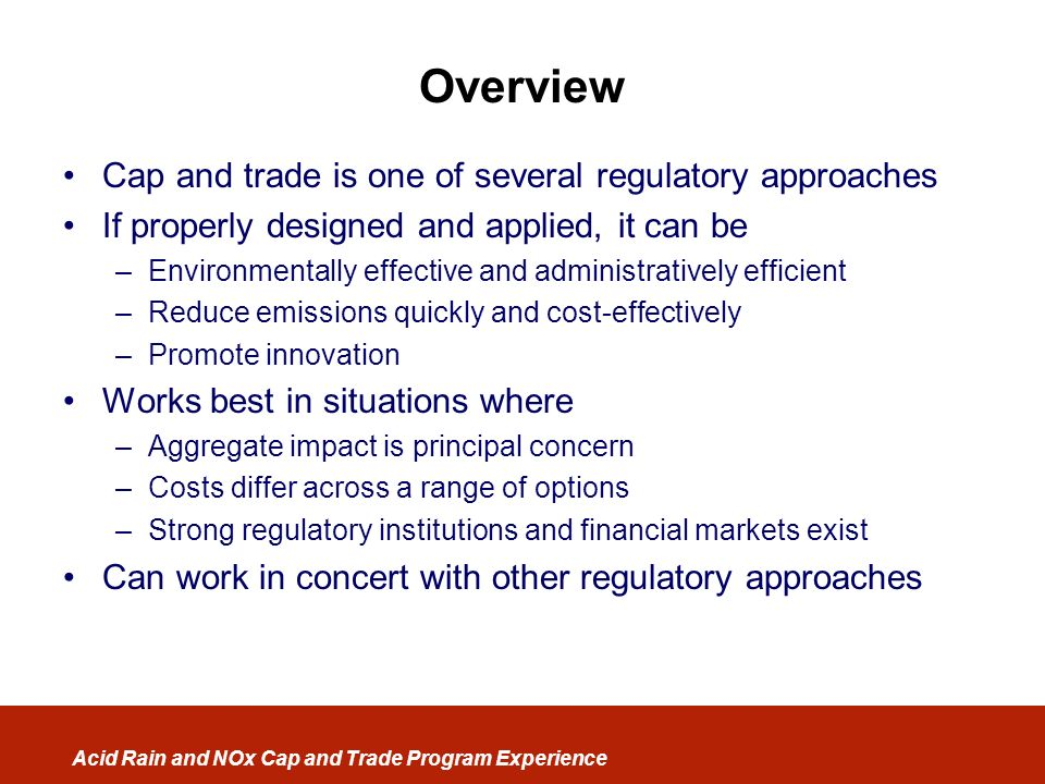 Overview Cap and trade is one of several regulatory approaches