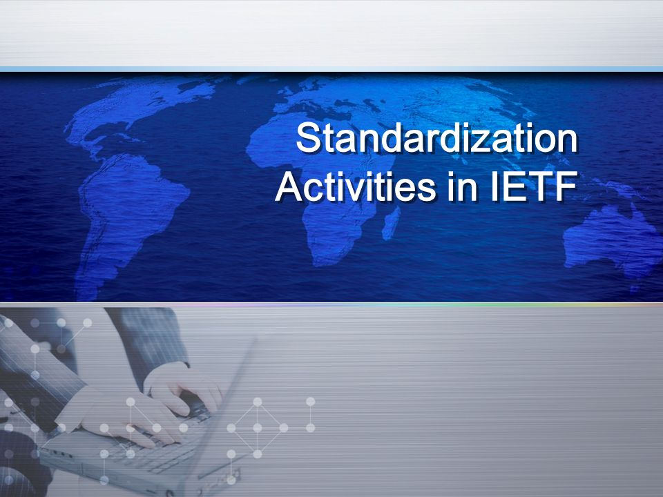 Standardization Activities in IETF