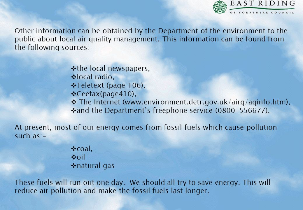 Other information can be obtained by the Department of the environment to the public about local air quality management. This information can be found from the following sources:-