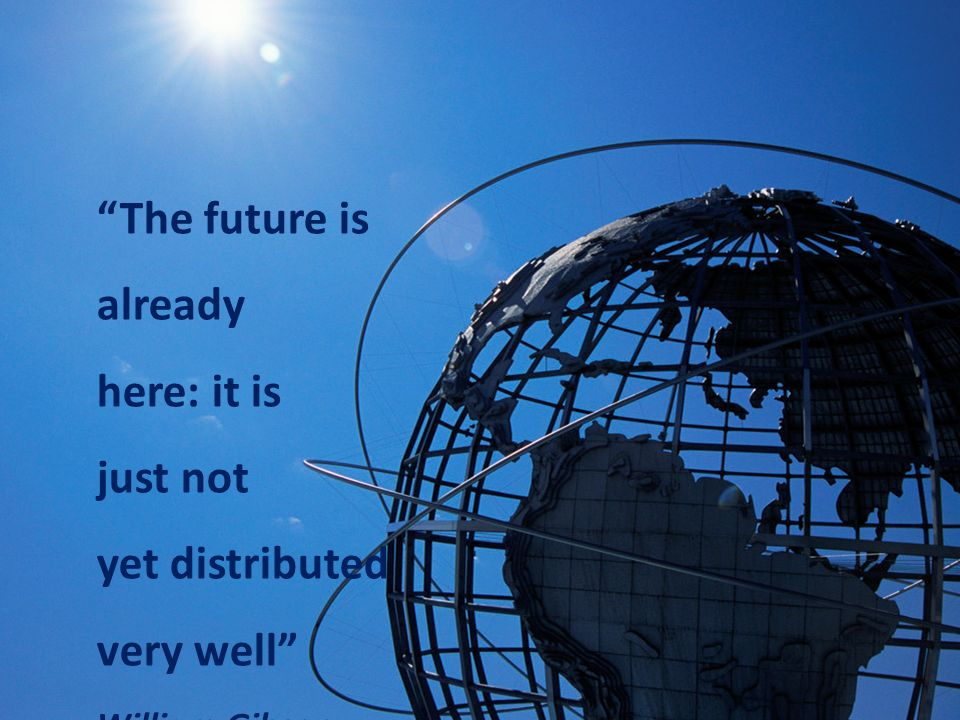 The future is already here: it is just not yet distributed very well