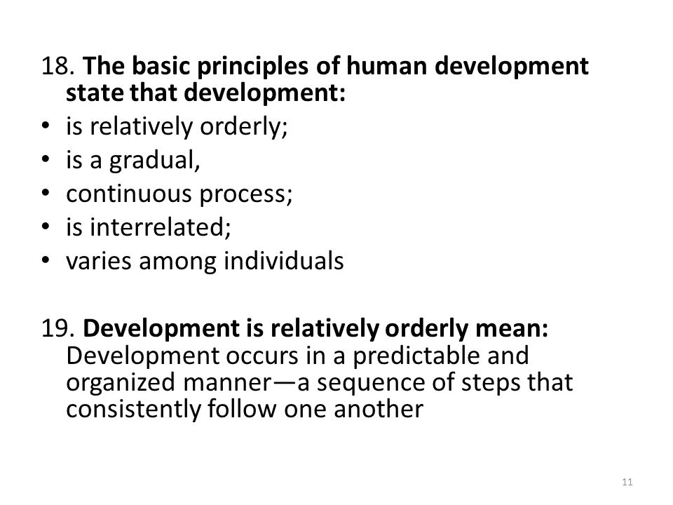 18. The basic principles of human development state that development: