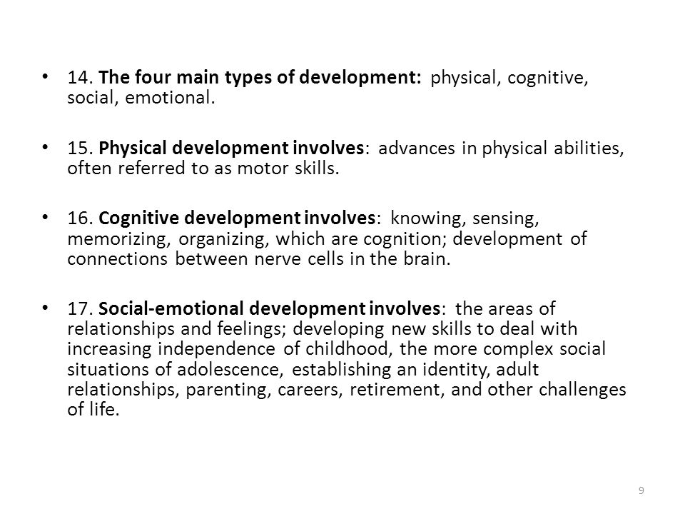 14. The four main types of development: physical, cognitive, social, emotional.