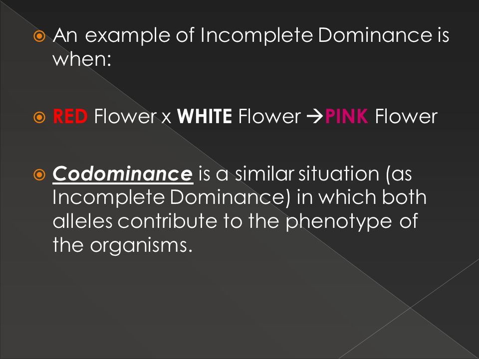 An example of Incomplete Dominance is when: