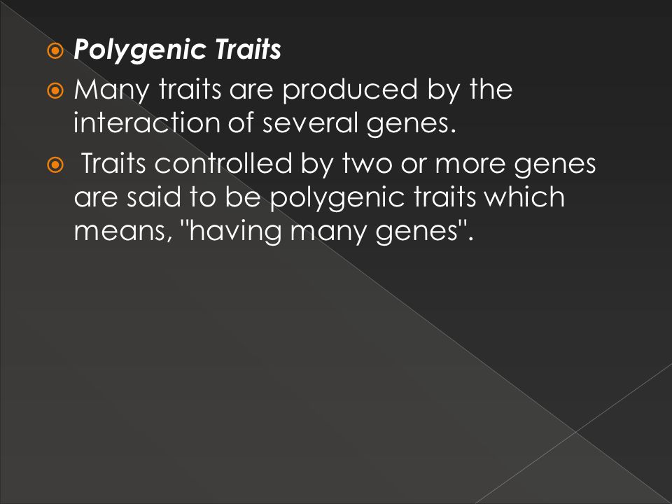 Many traits are produced by the interaction of several genes.