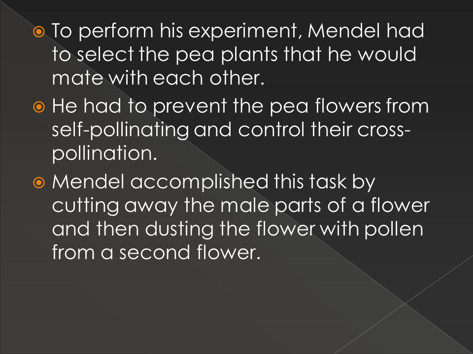 To perform his experiment, Mendel had to select the pea plants that he would mate with each other.