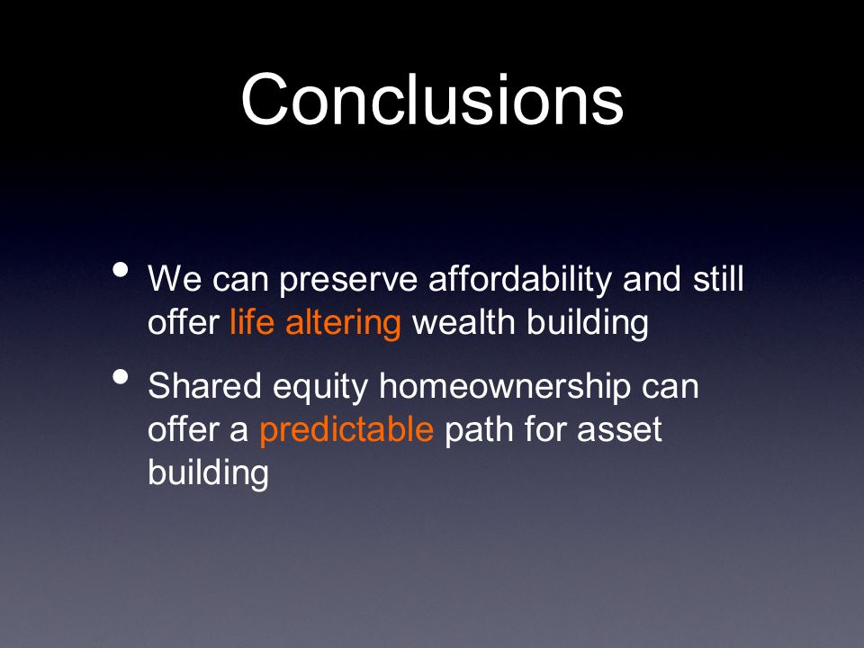 Conclusions We can preserve affordability and still offer life altering wealth building.
