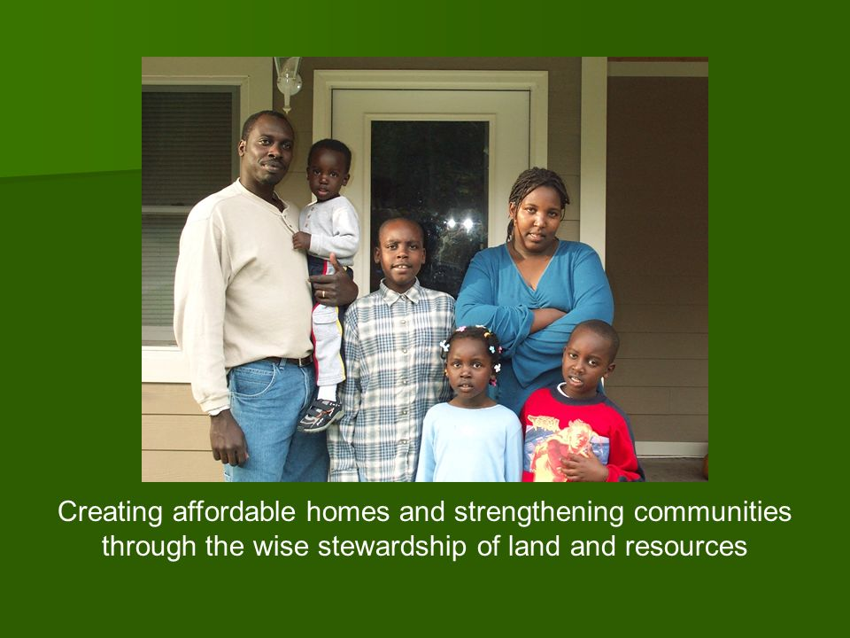 CLT 101 Creating affordable homes and strengthening communities through the wise stewardship of land and resources.