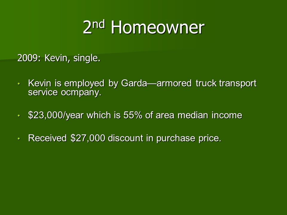 2nd Homeowner 2009: Kevin, single.