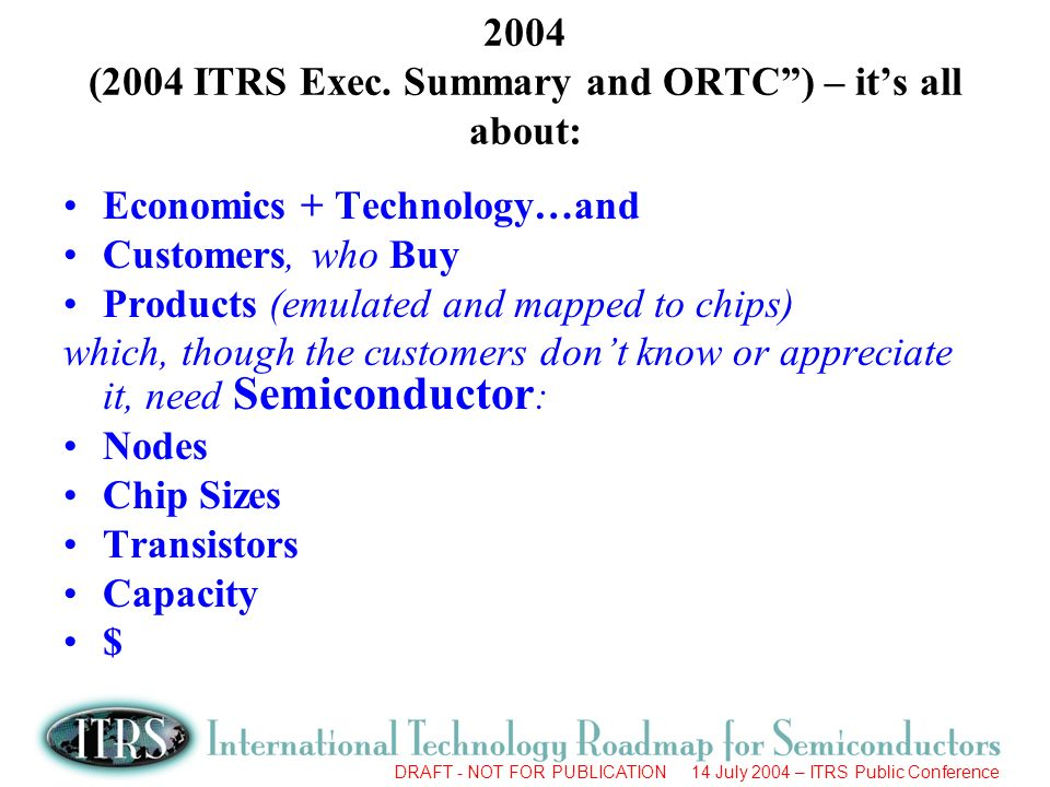 2004 (2004 ITRS Exec. Summary and ORTC ) – it's all about: