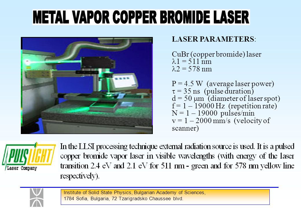 CuBr (copper bromide) laser 1 = 511 nm 2 = 578 nm