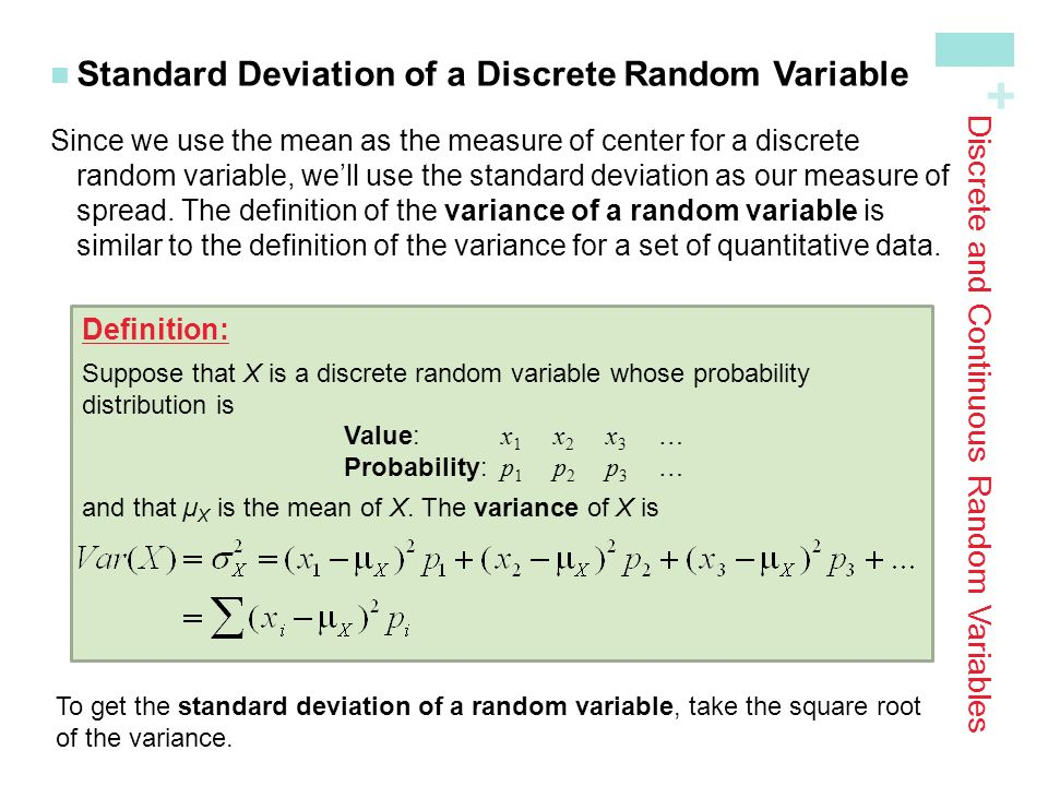 project standard deviation and continuous variable The standard deviation is the square root of the variance of random variable x, with mean value of μ from the definition of the standard deviation we can get standard deviation of continuous random variable.