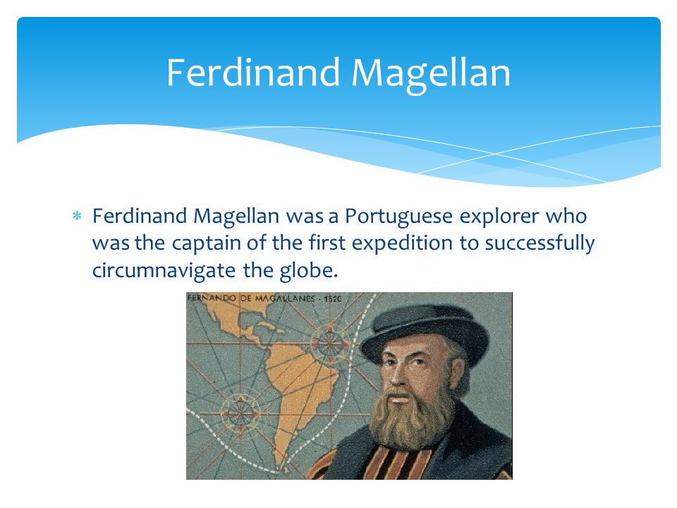 ferdinand magellan and portuguese explorer ferdinand essay A man suffering attack under foreigners a crew of men willingly watching their captains death ferdinand magellan was a portuguese explorer who was the captain of a fleet granted by spain in the year of 1519.