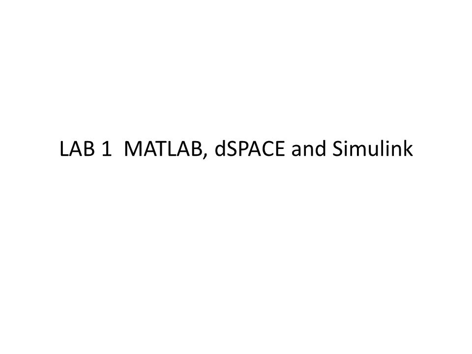 LAB 1 MATLAB, dSPACE and Simulink