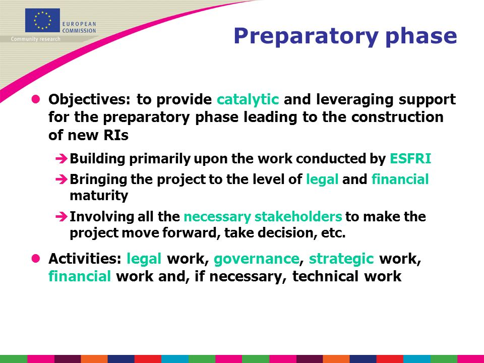 Preparatory phase Objectives: to provide catalytic and leveraging support for the preparatory phase leading to the construction of new RIs.