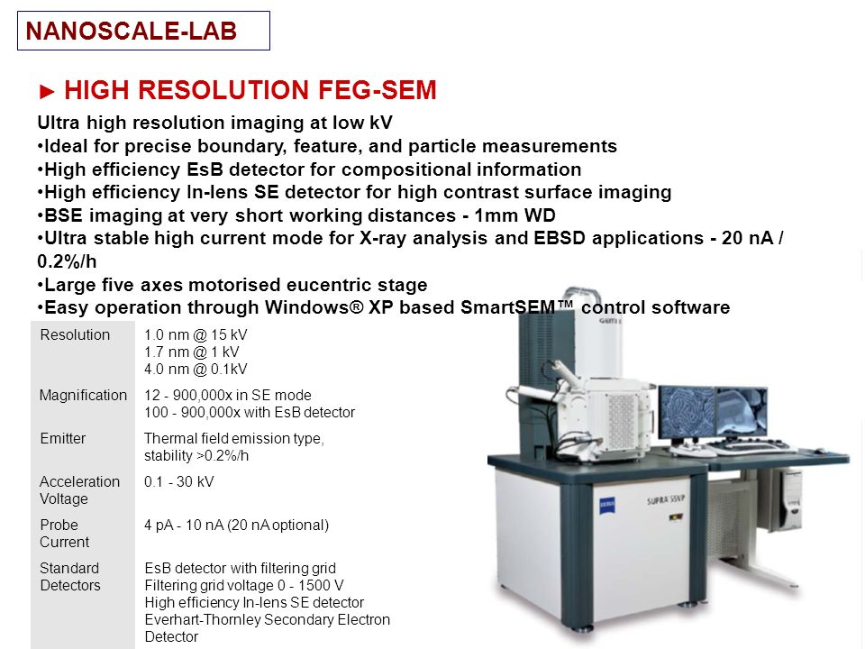 NANOSCALE-LAB ► HIGH RESOLUTION FEG-SEM Ultra high resolution imaging at low kV. Ideal for precise boundary, feature, and particle measurements.
