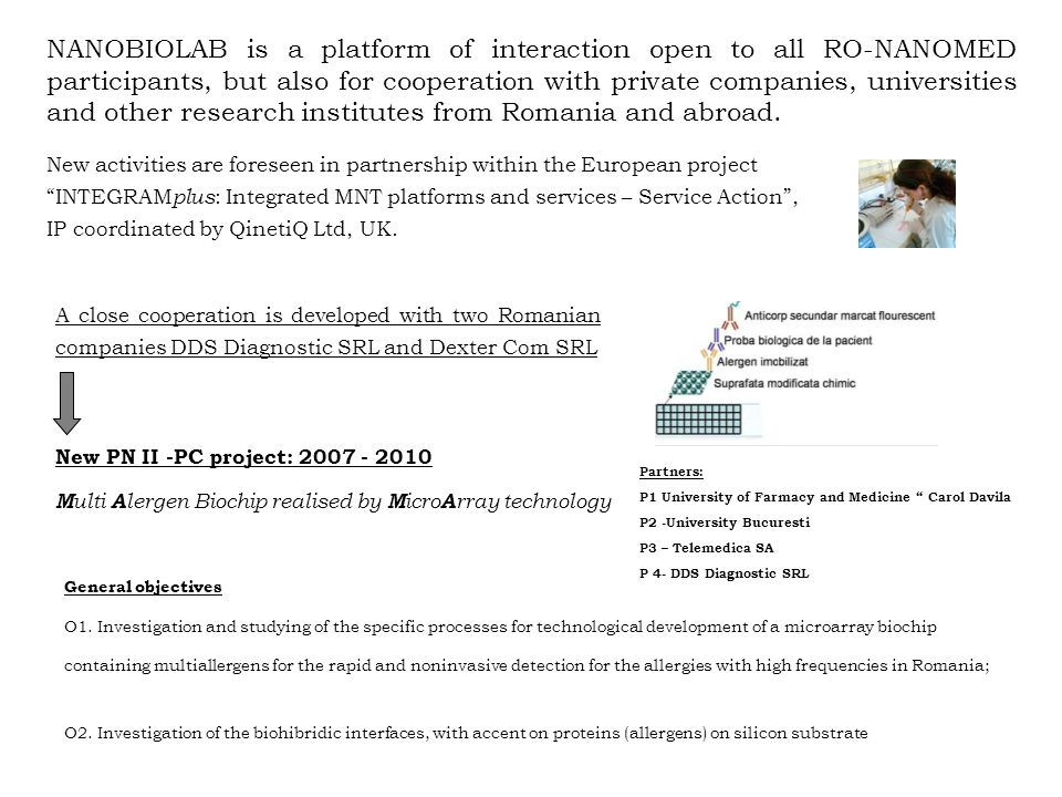 NANOBIOLAB is a platform of interaction open to all RO-NANOMED participants, but also for cooperation with private companies, universities and other research institutes from Romania and abroad.