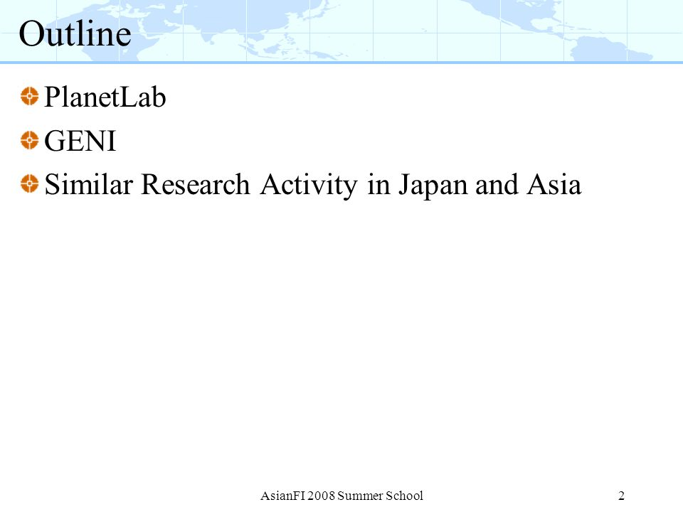 Outline PlanetLab GENI Similar Research Activity in Japan and Asia