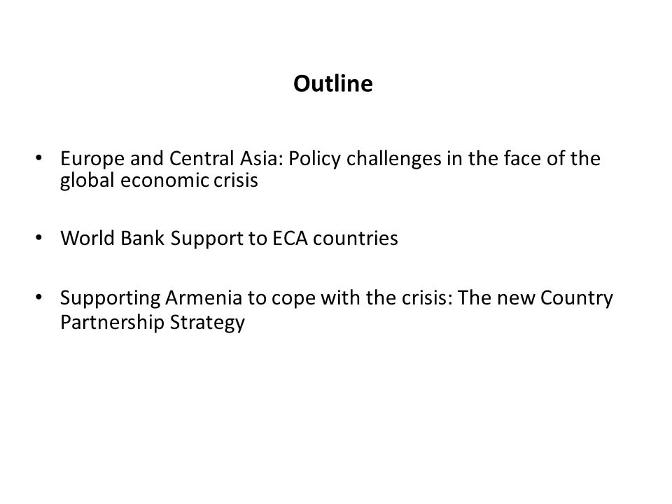 OutlineEurope and Central Asia: Policy challenges in the face of the global economic crisis. World Bank Support to ECA countries.