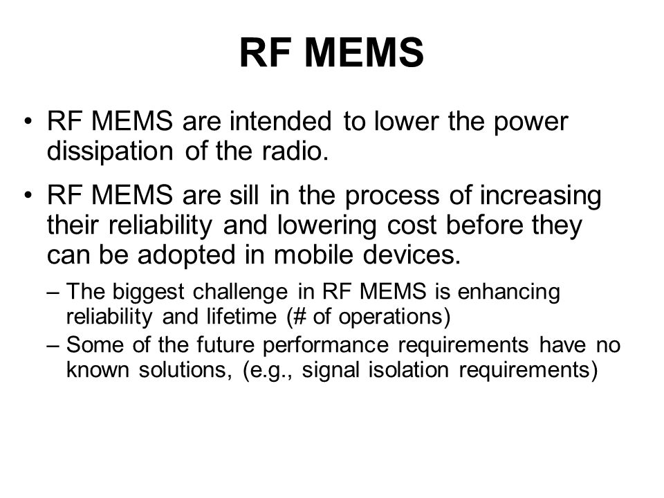 RF MEMS RF MEMS are intended to lower the power dissipation of the radio.