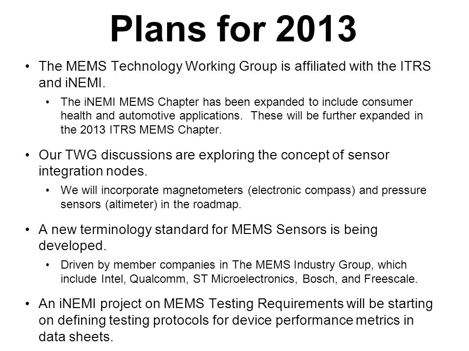 Plans for 2013 The MEMS Technology Working Group is affiliated with the ITRS and iNEMI.