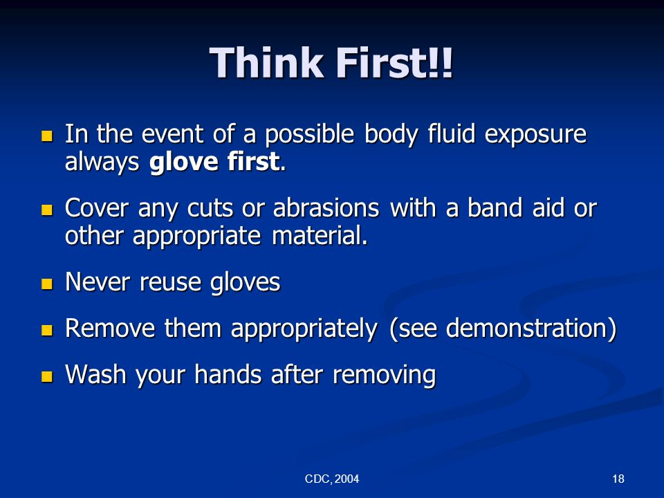 Think First!! In the event of a possible body fluid exposure always glove first.