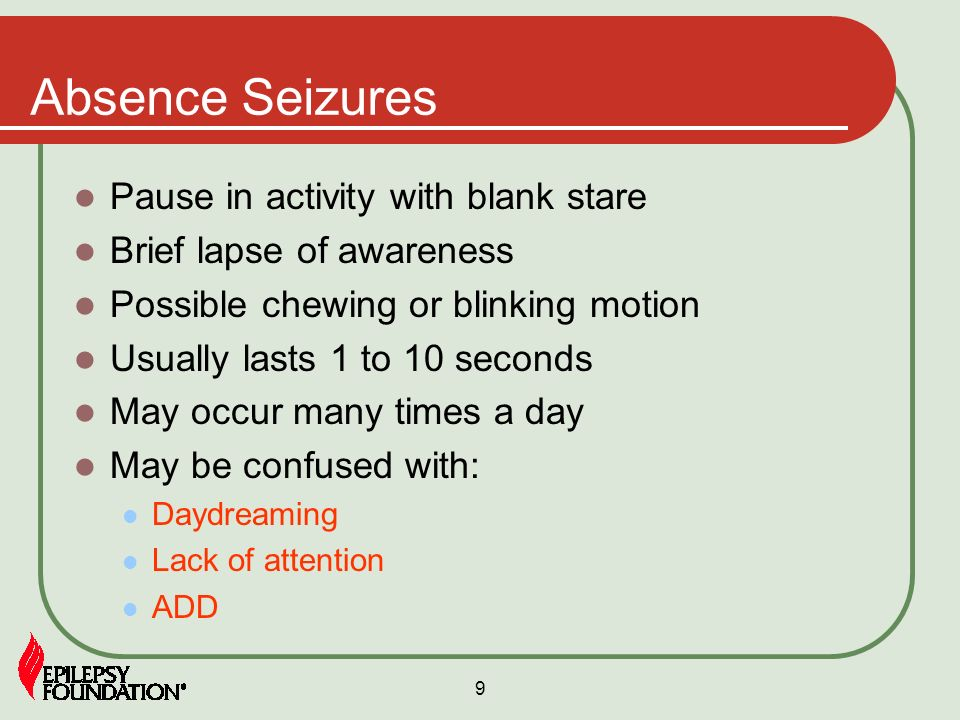 Absence Seizures Pause in activity with blank stare