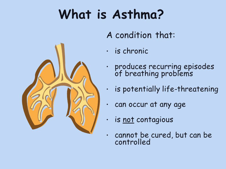 What is Asthma A condition that: is chronic