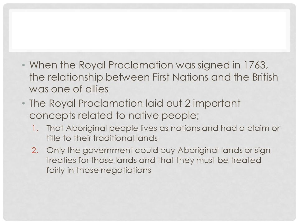When the Royal Proclamation was signed in 1763, the relationship between First Nations and the British was one of allies