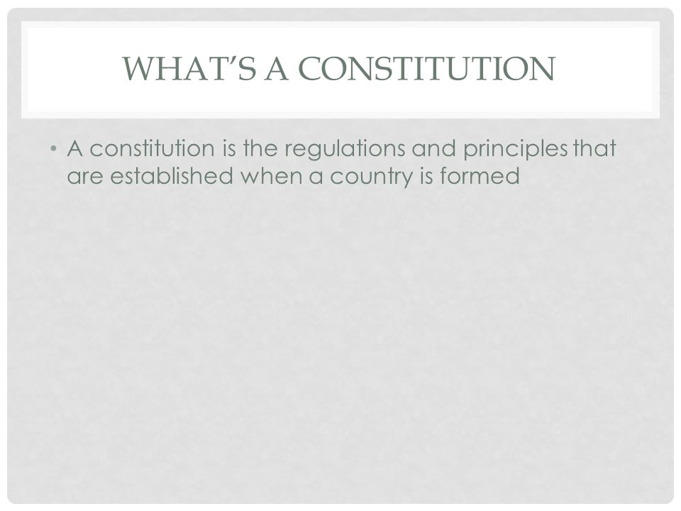 What's a Constitution A constitution is the regulations and principles that are established when a country is formed.