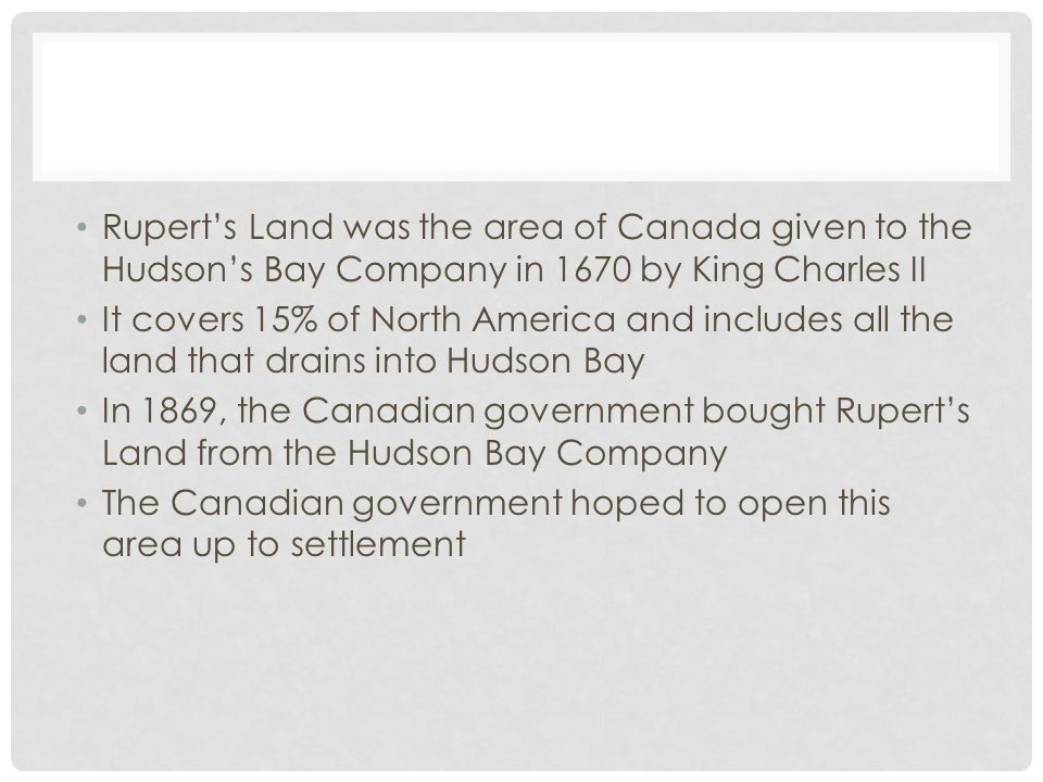 Rupert's Land was the area of Canada given to the Hudson's Bay Company in 1670 by King Charles II