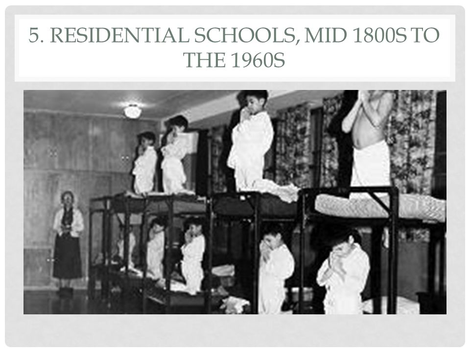 5. Residential Schools, mid 1800s to the 1960s