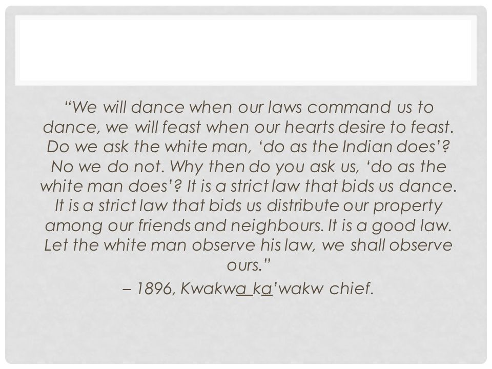 We will dance when our laws command us to dance, we will feast when our hearts desire to feast.