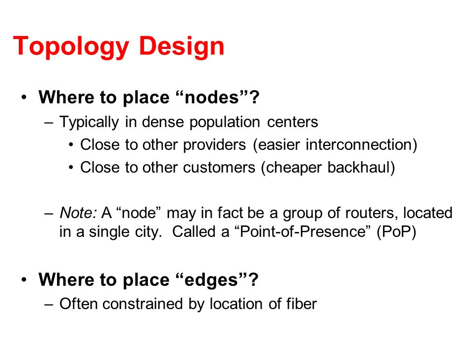 Topology Design Where to place nodes Where to place edges
