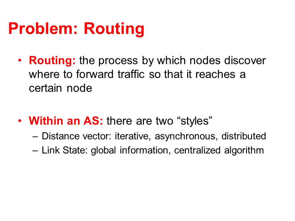 Problem: Routing Routing: the process by which nodes discover where to forward traffic so that it reaches a certain node.