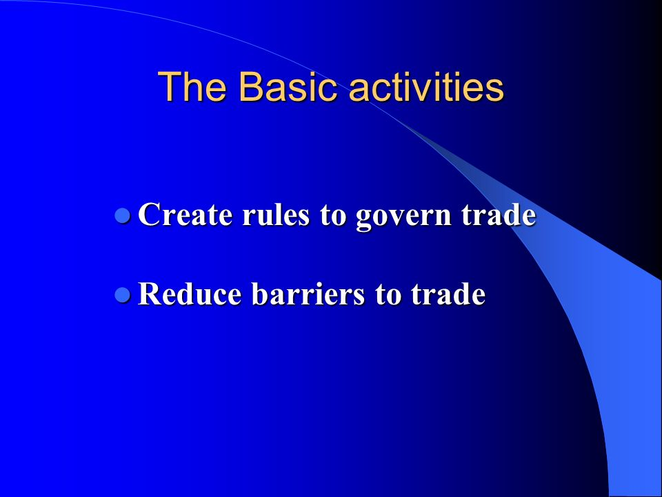The Basic activities Create rules to govern trade