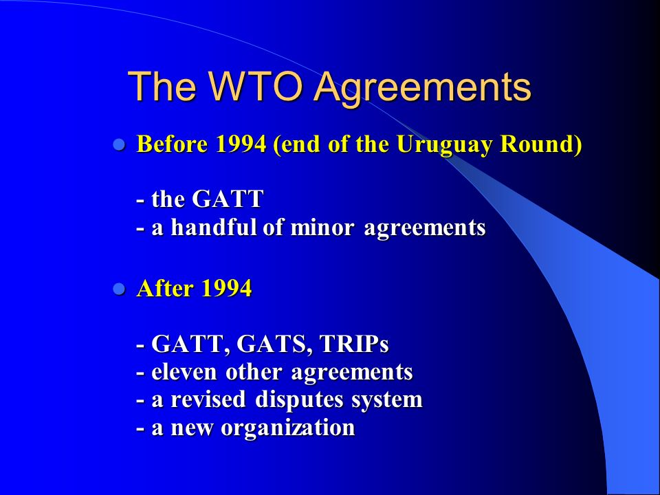The WTO Agreements Before 1994 (end of the Uruguay Round) - the GATT - a handful of minor agreements.