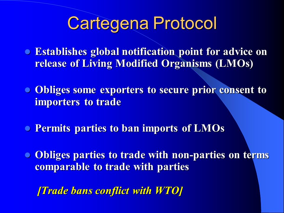 Cartegena Protocol Establishes global notification point for advice on release of Living Modified Organisms (LMOs)