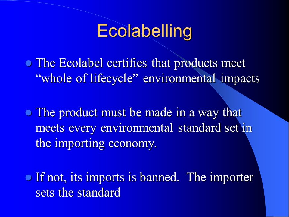 Ecolabelling The Ecolabel certifies that products meet whole of lifecycle environmental impacts.