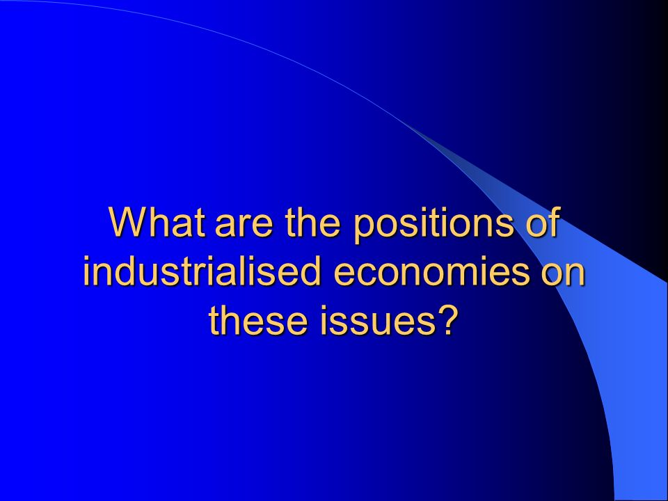 What are the positions of industrialised economies on these issues