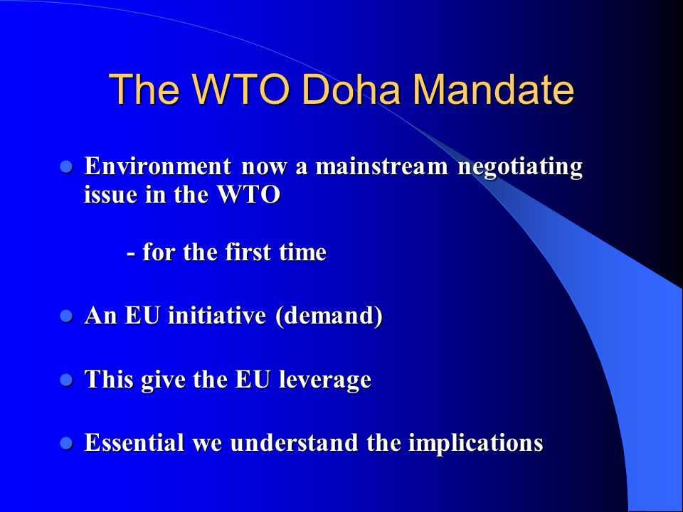 The WTO Doha Mandate Environment now a mainstream negotiating issue in the WTO - for the first time.