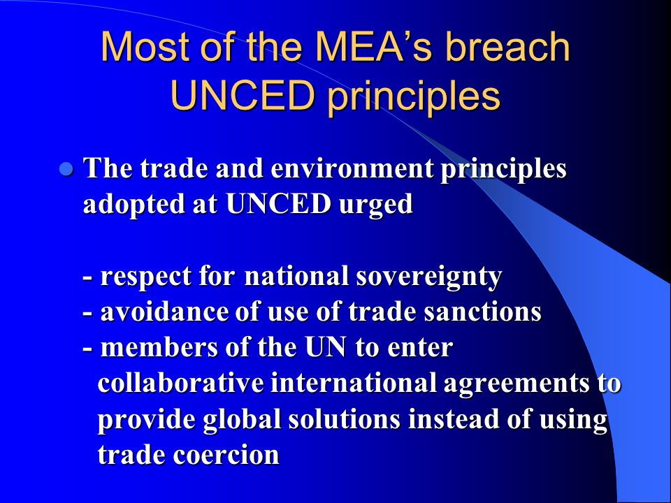 Most of the MEA's breach UNCED principles
