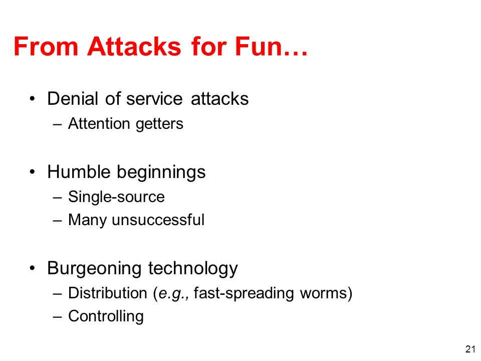 From Attacks for Fun… Denial of service attacks Humble beginnings