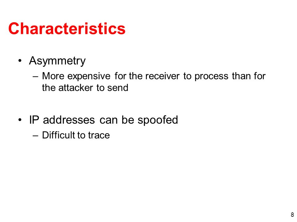 Characteristics Asymmetry IP addresses can be spoofed