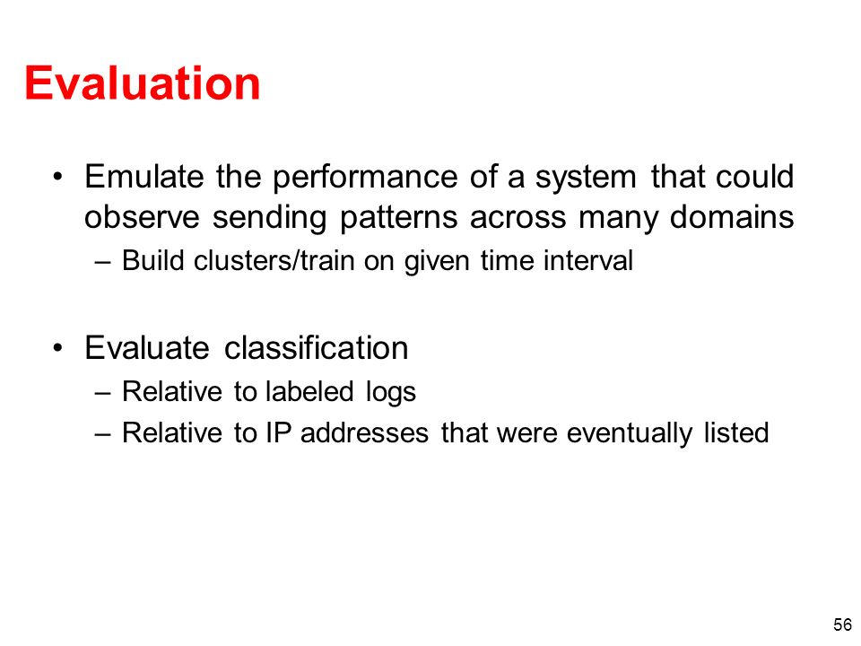 Evaluation Emulate the performance of a system that could observe sending patterns across many domains.