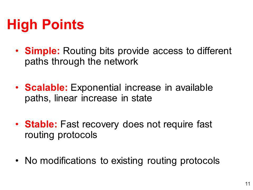 High Points Simple: Routing bits provide access to different paths through the network.