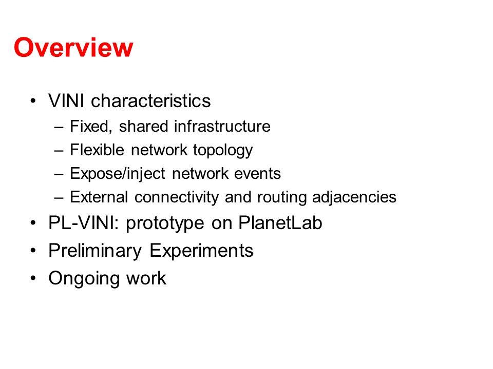 Overview VINI characteristics PL-VINI: prototype on PlanetLab