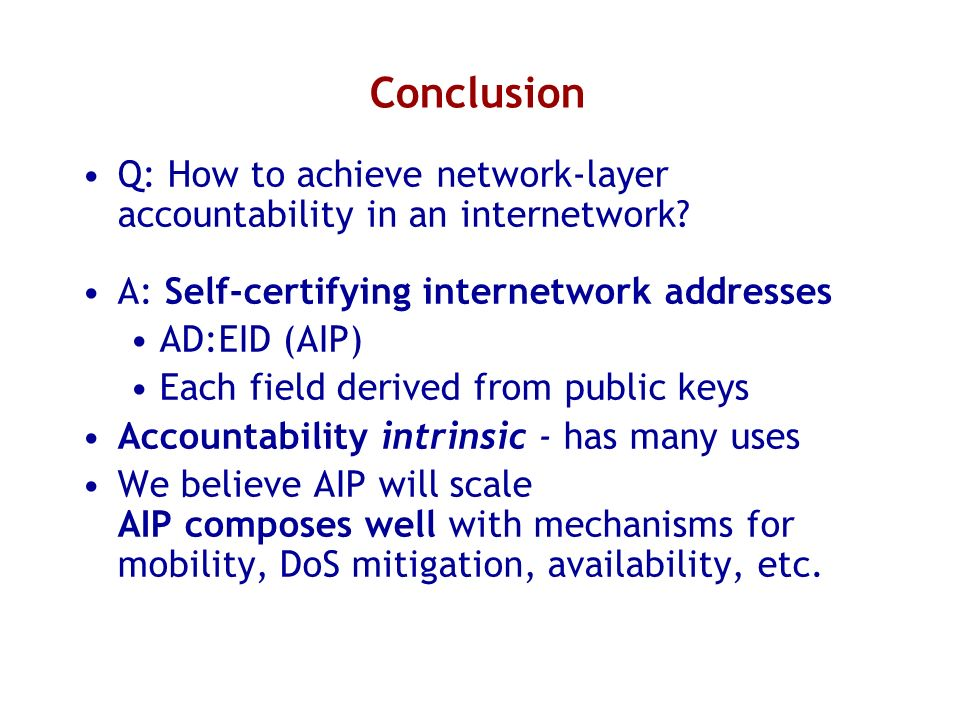 Conclusion Q: How to achieve network-layer accountability in an internetwork A: Self-certifying internetwork addresses.